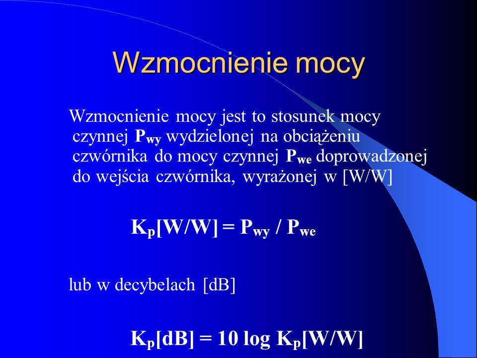 Wzmocnienie mocy Kp[dB] = 10 log Kp[W/W] Kp[W/W] = Pwy / Pwe